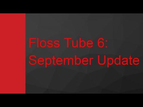 Floss Tube 6: September Update