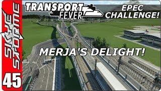 Transport Fever EPEC Challenge Ep 45 - MERJA
