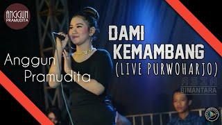 Download lagu DAMI KEMAMBANG - ANGGUN PRAMUDITA (LIVE PURWOHARJO)