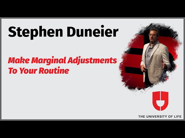 Make Marginal Adjustments To Your Routine | Stephen Duneier | The University Of Life