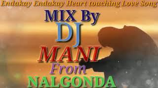 Endakay Endkay Heart tuching Love Song...   MIX BY DJ MANI From Nalgonda DVK road Cell:7893517783....mp3