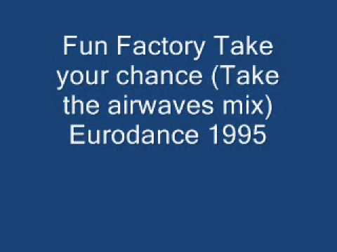 Fun Factory Take your chance (Take the airwaves mix) .wmv