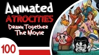 "Animated Atrocities #100: ""Drawn Together: The Movie"""