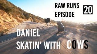 Raw Runs Episode 20: Daniel Skatin' With Cows