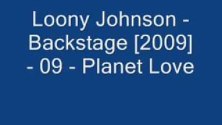 Loony Johnson - Backstage [2009] - 09 - Planet Love ..wmv
