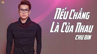 Nếu Chẳng Là Của Nhau - Chu Bin [ MV Official ]