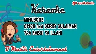 Download Mp3 Minusone Opick Feat Derry Sulaiman   Yaa Rabbi Ya Illahi