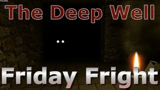 Friday Fright - The Deep Well