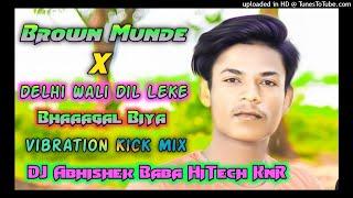 Brown Munde X Delhi Wali Dil Leke Bhaaagal Biya DJ Remix Songs DJ HiTech DJ AbhiShek BaBa HiTech KNR