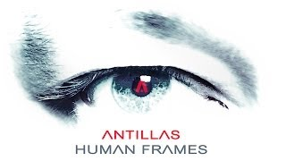 Antillas - Human Frames [OUT NOW!]
