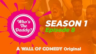 Who's The Daddy | Season 2 Episode 3 | Part 2