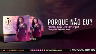 Fabiolla Paiva - Porque Nao Eu? (Áudio)