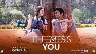 Gambar cover I'll Miss You | Secret Superstar | Aamir Khan | Zaira Wasim | Kushal Chokshi | Amit Trivedi | Kausar