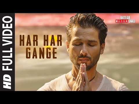 Har Har GangeFull Song | Batti Gul Meter Chalu | Arijit Singh | Shahid Kapoor, Shraddha Kapoor