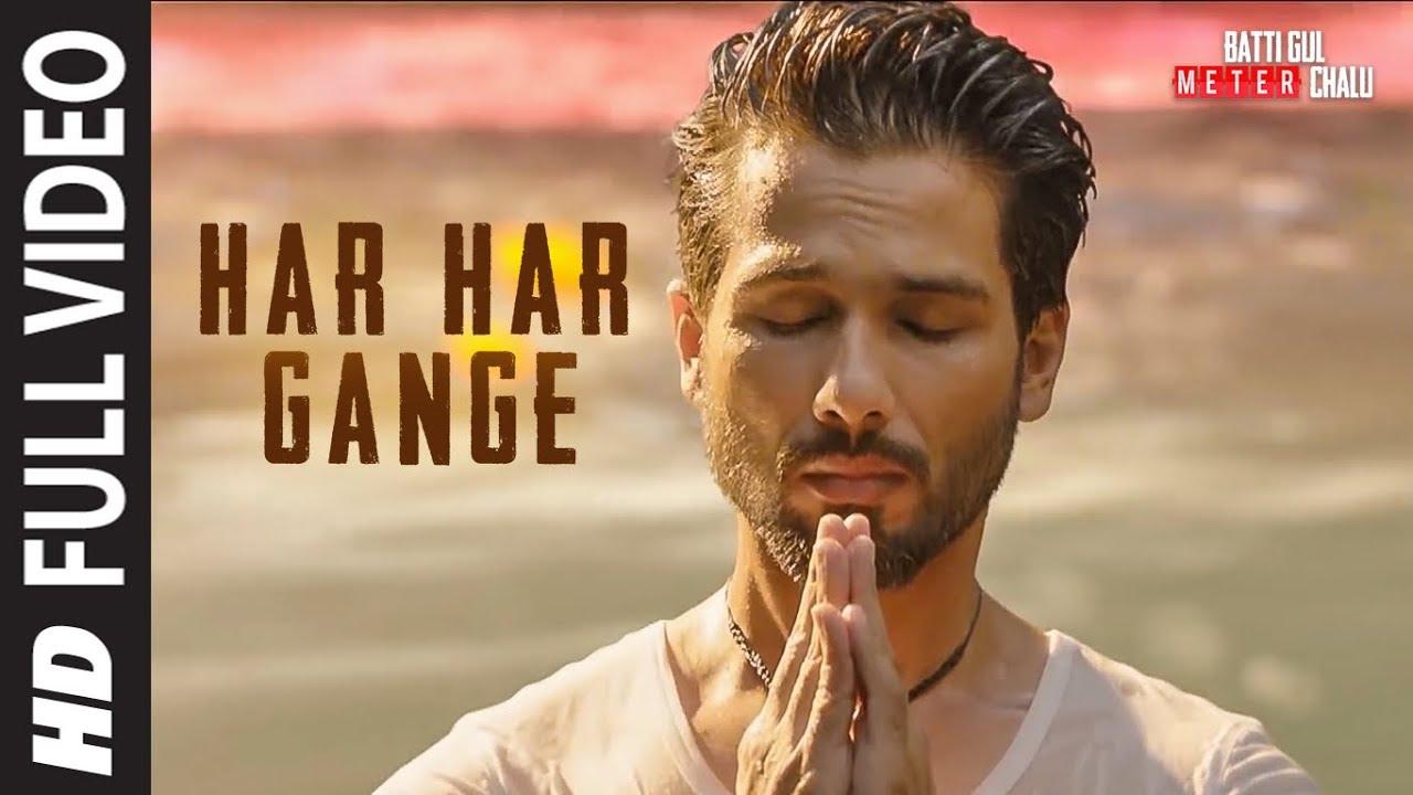 Download Har Har Gange  Full Song   Batti Gul Meter Chalu   Arijit Singh   Shahid Kapoor, Shraddha Kapoor