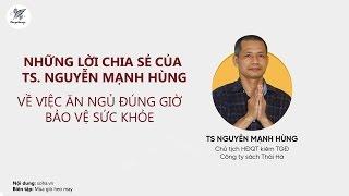 [MGHM] Lời khuyên của TS. Nguyễn Mạnh Hùng về cách ăn ngủ đúng giờ