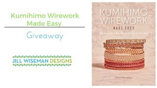 Giveaway! Kumihimo Wirework Made Easy - 20 Braided Jewelry Designs Book