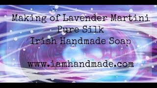 Making Of Lavender Martini Pure Silk Irish Handmade Soap June 2014
