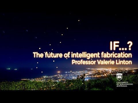 Professor Valerie Linton | IF…? The future of intelligent fabrication