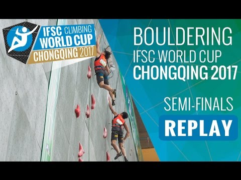 IFSC Climbing World Cup Chongqing 2017 - Bouldering - Semi-Finals - Men/Women