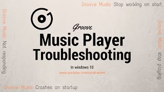 groove music player stop working on startup in windows 10