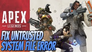 How To FIX Untrusted System File Error In Apex Legends Tutorial