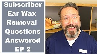 SUBSCRIBER EAR WAX REMOVAL QUESTIONS ANSWERED   EP2