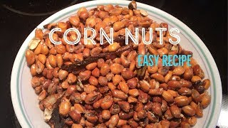 CORN NUTS , salty corn nuts , fried corn nuts , toasted corn , how to make corn nuts