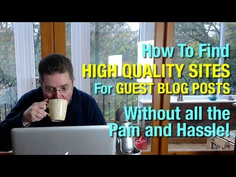 Guest Blogging: How To Quickly Find High Quality Websites For Your Guest Blog Posts