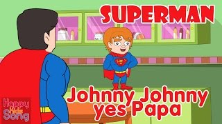 SUPERMAN Johnny Johnny Yes Papa - | With Lyrics | Happy Kids Song