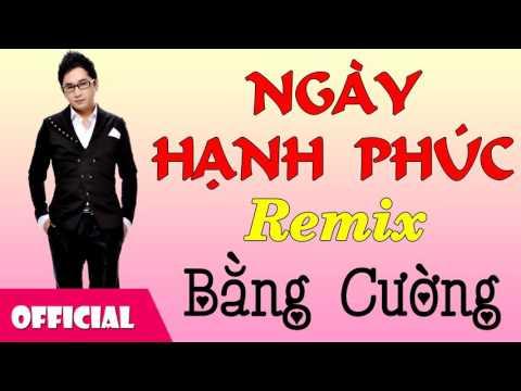 Ngày Hạnh Phúc Remix - Bằng Cường [Official Audio]