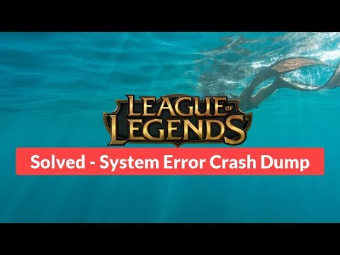 League Of Legends : Solved System Error Crash Dump