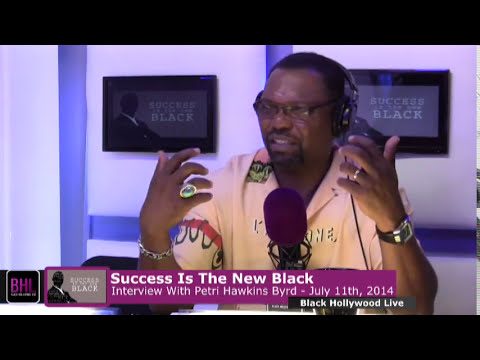 Success Is The New Black w/ Petri Hawkins Byrd | July 11th, 2014 | Black Hollywood Live