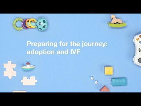 Preparing for adoption and IVF