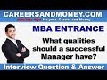 What qualities should a Successful Manager have ? MBA Entrance Interview Question & Answer
