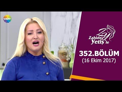 Zahide Yetiş'le 352.Bölüm | 16 Ekim 2017