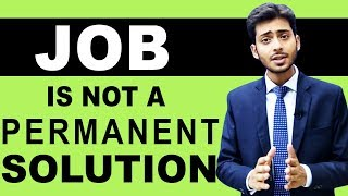 JOB IS NOT A PERMANENT SOLUTION by Abhishek Kumar