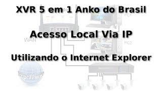 (XVR) DVR 5 em 1 Anko do Brasil - Acesso Local Via IP no Internet Explorer (Com Legenda)