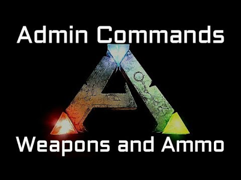 Ark Admin Commands, Weapons and Ammo.