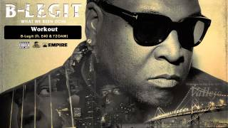 B-Legit - Workout (feat. E-40 & T2OAM) (Audio)