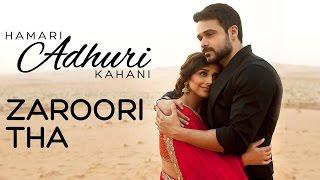 Hamari Adhuri Kahani - Zaroori Tha | Song Video | Emraan | Vidya