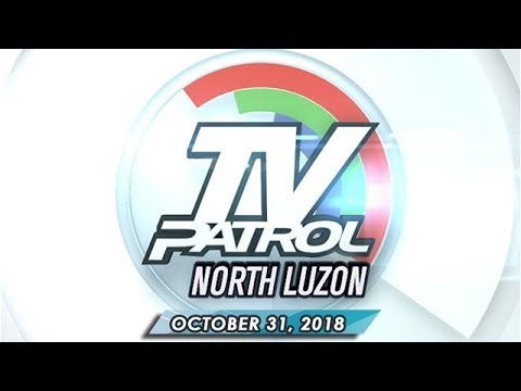 TV Patrol North Luzon - October 31, 2018