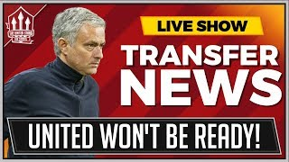 Mourinho Admits Man Utd Aren't Ready! Man Utd Transfer News