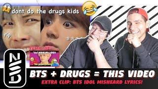 GUYS REACT TO 'BTS + Drugs = This Video' (EXTRA CLIP: BTS IDOL MISHEARD LYRICS!)