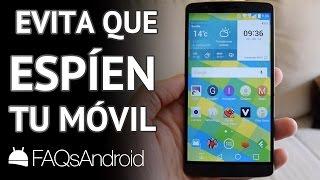 Cómo evitar que espíen tu móvil Android