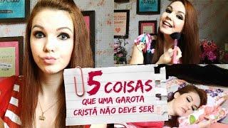 5 COISAS QUE UMA GAROTA CRISTA NAO DEVE SER