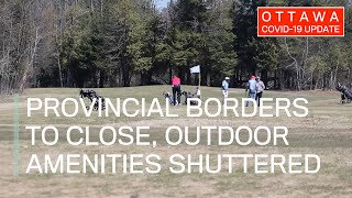 Ottawa COVID-19 Update: Provincial borders to close, outdoor amenities shuttered