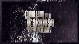 edwin-luna-y-la-trakalosa-de-monterrey-me-hiciste-un-borracho-video-lyric