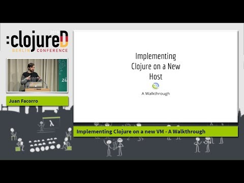 "clojureD 2018: ""Implementing Clojure on a new VM - A Walkthrough"" by Juan Facorro"