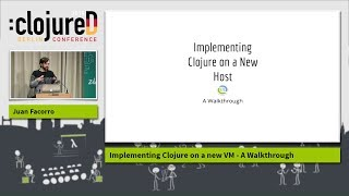 "clojureD 2018: ""Implementing Clojure on a new VM - A Walkthrough"" by Juan Facorro"